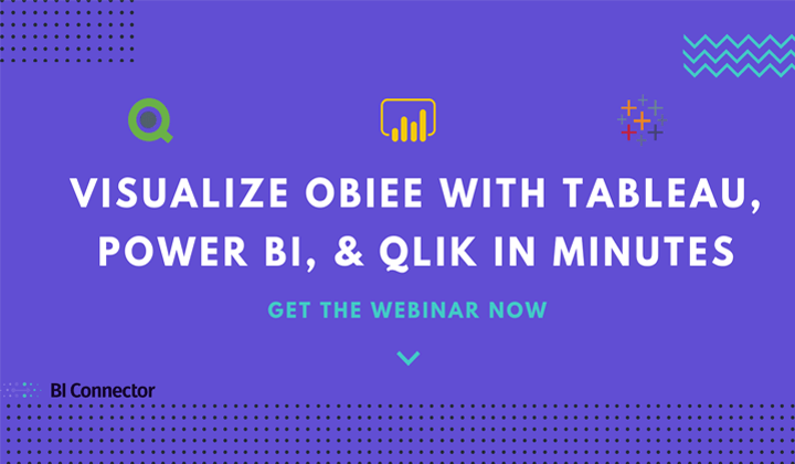 Visualize OBIEE With Tableau, Power BI, & Qlik in Minutes.