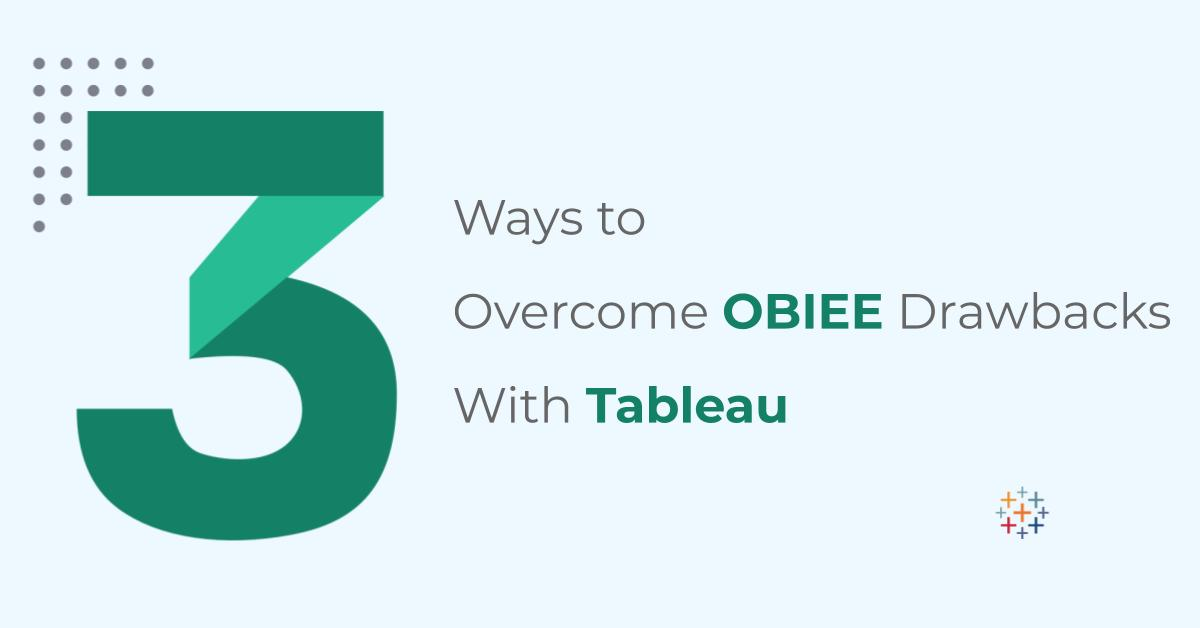 3 ways to modernize OBIEE with Tableau