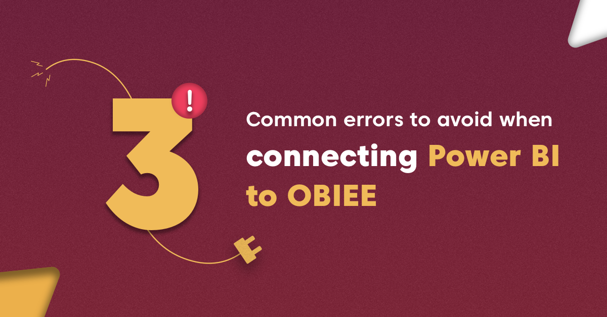 3 common errors to avoid when connecting Power BI to OBIEE