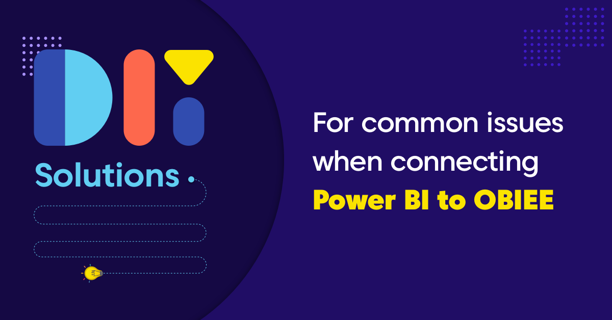 DIY Solutions for Issues in connecting Power BI to OBIEE OAC OAS