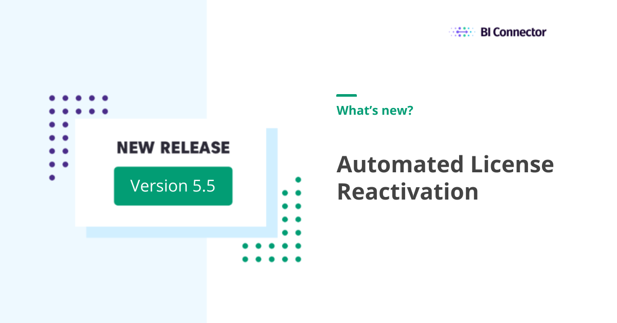 BI Connector New Release v5.5 Automated Online License Reactivation