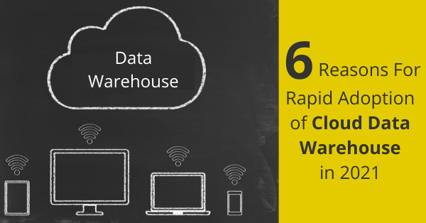 Reasons for Rapid Adoption of Cloud Data Warehouse
