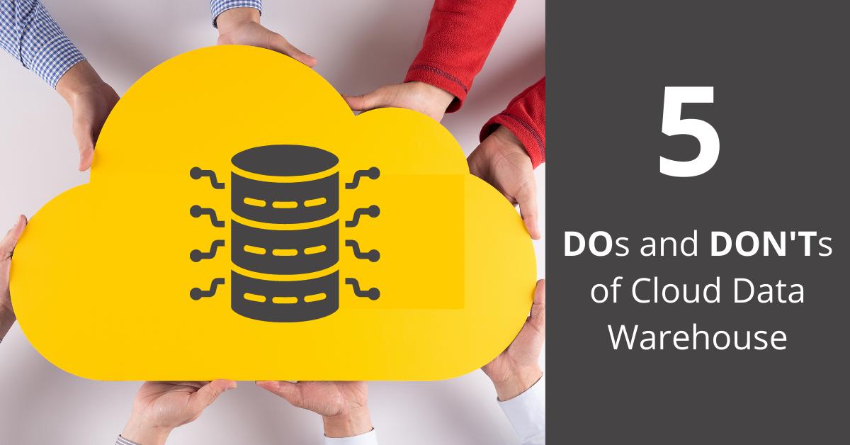 Cloud Data Warehouse DOs and DON'Ts