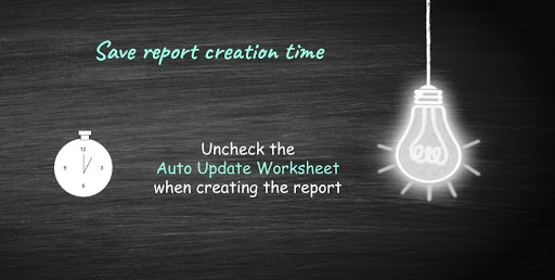 uncheck auto update worksheet to save report creation time
